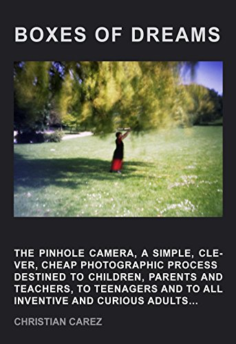 BOXES OF DREAMS: The pinhole camera, a simple, clever, cheap photographic process destined to children, parents and teachers, to teenagers and to all inventive and curious adults ... (English Edition)