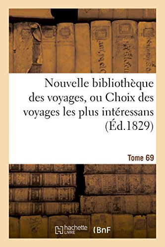 Nouvelle bibliothèque des voyages, ou Choix des voyages les plus intéressans Tome 69