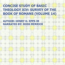 Concise Study of Basic Theology XIV: Survey of the Book of Romans, Volume 14