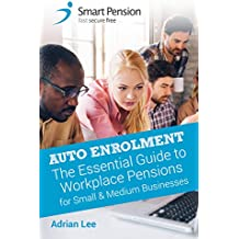 Auto Enrolment: The Essential Guide to Workplace Pensions for Small & Medium Businesses (English Edition)