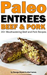Quick and Easy Paleo Beef and Pork Entree Recipes (Civilized Caveman Cookbooks Book 2) (English Edition)