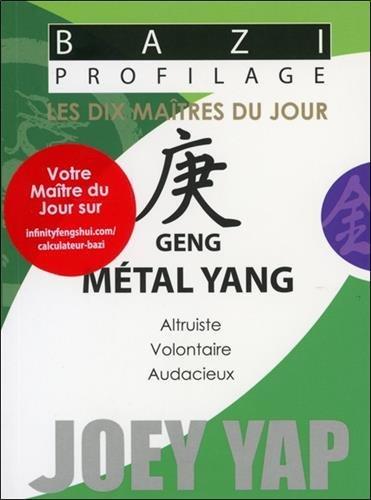 Bazi Profilage - Les Dix Maîtres du Jour - Geng : Métal Yang par Joey Yap