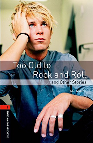 Oxford Bookworms Library: Level 2:: Too Old to Rock and Roll and Other Stories: 700 Headwords (Oxford Bookworms ELT) por Jan Mark