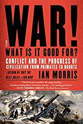 War! What Is It Good For?: Conflict and the Progress of Civilization from Primates to Robots by Ian Morris (2015-04-07)