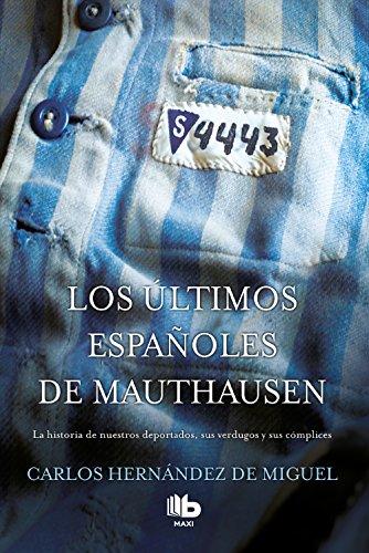 Los últimos españoles de Mauthausen: La historia de nuestros deportados, sus verdugos y sus cómplices. (MAXI)