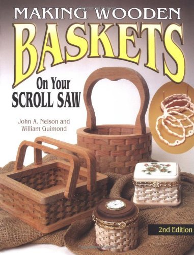 Making Wooden Baskets on Your Scroll Saw 2nd Edition by John Nelson (2004-05-01) par John Nelson;William Guimond