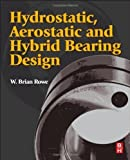 Hydrostatic, Aerostatic and Hybrid Bearing Design 1st (first) Edition by Rowe, W. Brian published by Butterworth-Heinemann (2012)