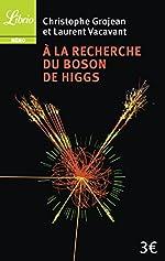 A la recherche du Boson de Higgs de Christophe Grojean
