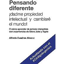 Pensando diferente: ¡dadme propiedad intelectual y cambiaré el mundo!: (O cómo aprender de activos intangibles con experiencias de Steve Jobs y Apple). ... con el #CódigoIngeios (Spanish Edition)
