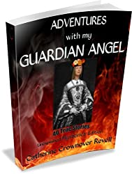 ADVENTURES WITH MY GUARDIAN ANGEL 40 True Stories UNEXPLAINED MYSTERIES EDITION (English Edition)