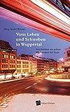 Vom Leben und Schweben in Wuppertal: Geschichten aus jedem Blickwinkel der Stadt