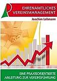 Ehrenamtliches Vereinsmanagement: Eine praxisorientierte Anleitung zur Vereinsführung - Joachim Lehmann