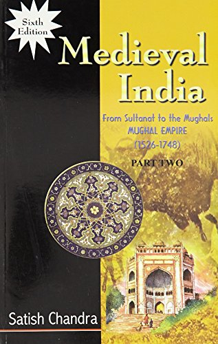 Medieval India: From Sultanat to the Mughals- Mughal Empire (1526-1748) – 2