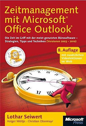 Zeitmanagement mit Microsoft Office Outlook. Die Zeit im Griff mit der meistgenutzten Bürosoftware - Strategien, Tipps und Techniken (Versionen 2003 - 2010)