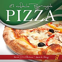 27 einfache Pizza-rezepte (Pasta und Pizza) (German Edition) par [Di Geronimo, Karina, Manzo, Leonardo]