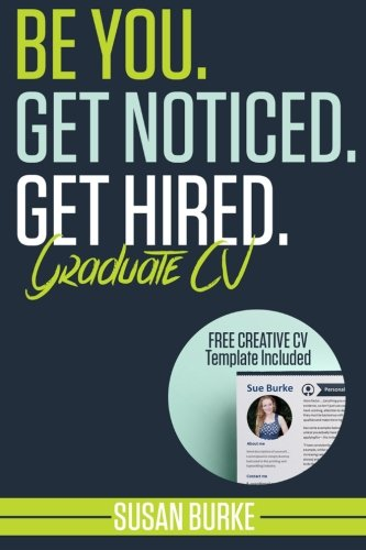 Be You, Get Noticed, Get Hired, Graduate CV (Includes a Free Creative CV Template): Guaranteed to WOW employers by Career Guidance Coach
