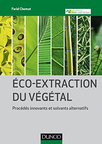 Eco-extraction du végétal - Procédés innovants et solvants alternatifs par Farid Chemat