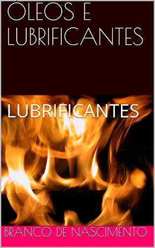 ÓLEOS E LUBRIFICANTES: LUBRIFICANTES (PETRÓLEO E REFINAÇÃO Livro 1) (Portuguese Edition) por Branco De Nascimento