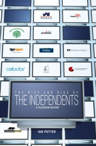 Rise and Rise of the Independents, The: A Television History by Ian Potter (2008-11-18)
