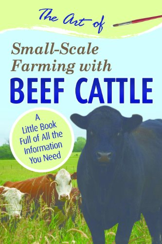 The Art of Small-Scale Farming with Beef Cattle: A Little Book Full of All the Information You Need