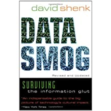 Data Smog: Surviving the Information Glut Revised and Updated Edition by David Shenk (1998-05-19)