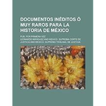 Documentos Ineditos O Muy Raros Para La Historia de Mexico
