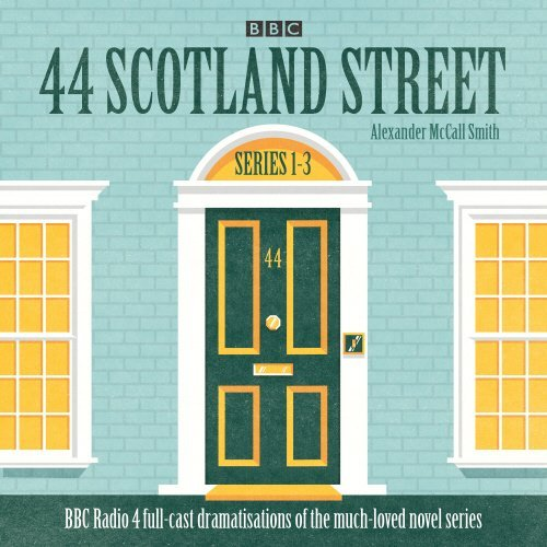 44 Scotland Street: Series 1-3: Full-cast radio adaptations of the much-loved novels by Alexander McCall-Smith (2017-03-02)
