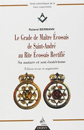 Le Grade de Maître Ecossais de Saint André au Rite Ecossais Rectifié : Sa nature et son ésotérisme par Roland Bermann