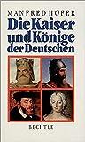 Die Kaiser und Könige der Deutschen - Manfred Höfer
