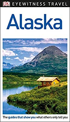 DK Eyewitness Travel Guide Alaska (Eyewitness Travel Guides)