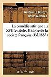 La Comedie Satirique au Xviiie. Histoire de la Societe Française par l'Allusion, la Personnalité