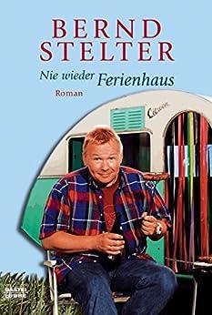Nie wieder Ferienhaus: Roman von [Stelter, Bernd]