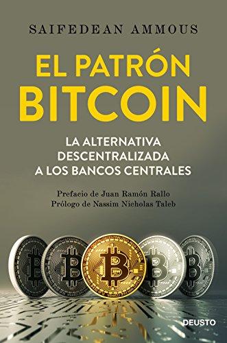 El patrón Bitcoin: La alternativa descentralizada a los bancos centrales (Sin colección) por Saifedean Ammous
