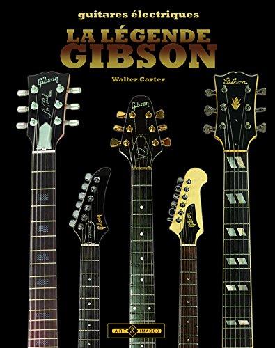 La légende Gibson : Guitares électriques par Walter Carter