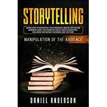 Storytelling: Manipulation of the Audience - How to Learn to Skyrocket Your Personal Brand and Online Business Using the Power of Social Media Marketing, ... Facebook and YouTube (English Edition)