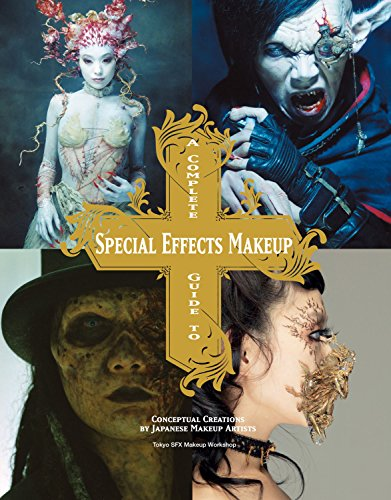 A Complete Guide to Special Effects Makeup: Conceptual Creations by Japanese Makeup Artists (Tokyo Sfx Makeup ()