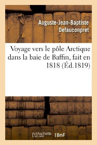 Voyage vers le pôle Arctique dans la baie de Baffin, fait en 1818, par les vaisseaux de: sa Majesté L'Isabelle et l'Alexandre commandés par le capitaine Ross et le lieutenant Pany.