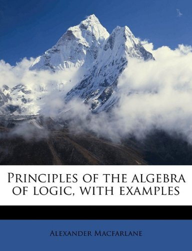 Principles of the algebra of logic, with examples
