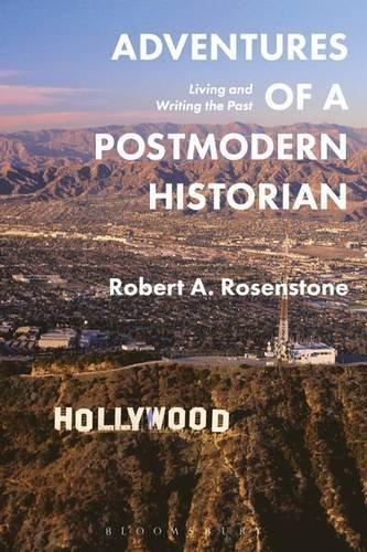 Adventures of a Postmodern Historian: Living and Writing the Past by Robert A. Rosenstone (2016-09-22)