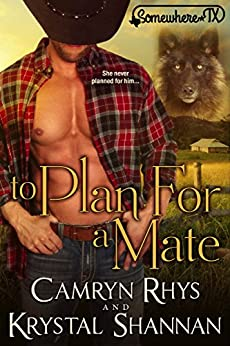 To Plan For A Mate (Somewhere, TX Pack Summit Book 2) by [Shannan, Krystal, Rhys, Camryn]