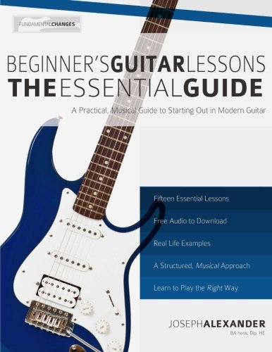 Beginner's Guitar Lessons: The Essential Guide: The Quickest Way to Learn to Play (Fundamental Changes)