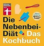 Die Nebenbei-Diät. Das Kochbuch: Schlank werden mit 200 leichten Rezepten
