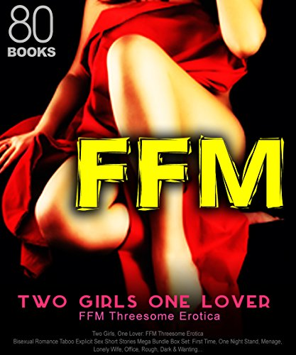 Kindle e-Books Collections Two Girls, One Lover: FFM Threesome Erotica: Bisexual Romance Taboo Explicit Sex Short Stories Mega Bundle Box Set: First Time, One Night Stand, Menage, Lonely Wife, Office, Rough, Dark & Wanting…