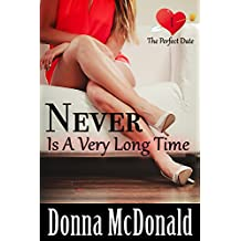 Never Is A Very Long Time: A Romantic Comedy With Attitude (The Perfect Date Book 1) (English Edition)