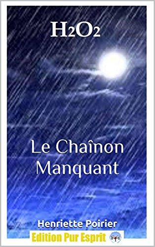 H2O2: Le Chaînon manquant par Henriette Poirier