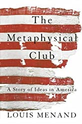 The Metaphysical Club: A Story of Ideas in America by Louis Menand (2001-10-15)
