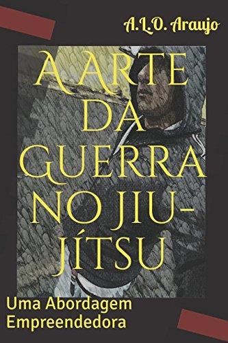 A Arte da Guerra no Jiu-Jítsu: Uma Abordagem Empreendedora por A.L.O. Araujo