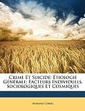 Telecharger Livres Crime Et Suicide Etiologie Generale Facteurs Individuels Sociologiques Et Cosmiques (PDF,EPUB,MOBI) gratuits en Francaise