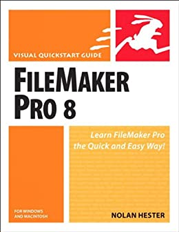 FileMaker Pro 8 for Windows and Macintosh: Visual QuickStart Guide by [Hester, Nolan]
