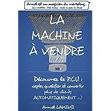 La Machine à Vendre: Découvrez le P.C.U : Capter, qualifier et convertir plus de clients AUTOMATIQUEMENT ;-) (French Edition)